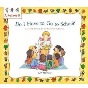 A First Look At Starting School - Do I Have To Go To School -9780750252874